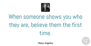 Inspirational Quotes, Maya Angelou Quote About Inspirational, Relationship, Inspiring: When Someone Shows You Who...