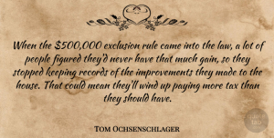 Tom Ochsenschlager Quote About Came, Exclusion, Figured, Keeping, Law: When The 500 000 Exclusion...