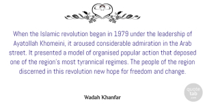 Arab Quotes, Wadah Khanfar Quote About Action, Admiration, Arab, Aroused, Began: When The Islamic Revolution Began...