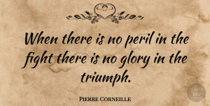 Pierre Corneille Quote About Motivational, Success, Fighting: When There Is No Peril...