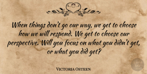 Victoria Osteen Quote About undefined: When Things Dont Go Our...