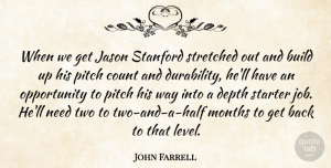John Farrell Quote About Build, Count, Depth, Jason, Months: When We Get Jason Stanford...