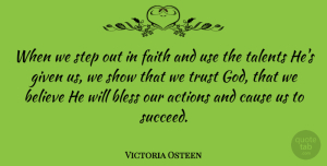 Victoria Osteen Quote About Actions, Believe, Bless, Cause, Faith: When We Step Out In...