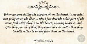 Theresa Adams Quote About Alive, Came, Feels, Floor, Letting: When We Were Letting The...