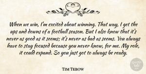 Focused Quotes, Tim Tebow Quote About Bad, Downs, Excited, Focused, Good: When We Win Im Excited...