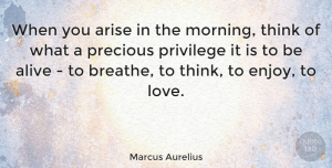 Love Quotes, Marcus Aurelius Quote About Love, Life, Good Morning: When You Arise In The...