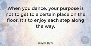 Inspiring Quotes, Wayne Dyer Quote About Inspirational, Happiness, Inspiring: When You Dance Your Purpose...