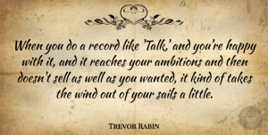 Trevor Rabin Quote About Reaches, Record, Sails, Sell, Takes: When You Do A Record...