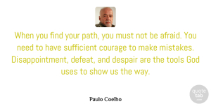 Paulo Coelho Quote About Life, God, Disappointment: When You Find Your Path...