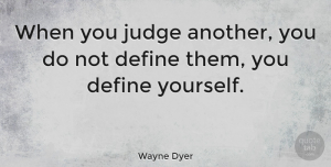 Leadership Quotes, Wayne Dyer Quote About Inspirational, Leadership, Karma: When You Judge Another You...