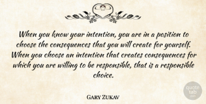 Choices Quotes, Gary Zukav Quote About Choices, Intention, Responsible: When You Know Your Intention...