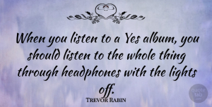 Trevor Rabin Quote About Yes: When You Listen To A...