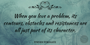 Steven Strogatz Quote About Character, Resistance, Obstacles: When You Love A Problem...