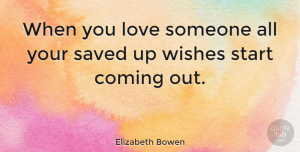 Love Quotes, Elizabeth Bowen Quote About Love, Relationship, Crush: When You Love Someone All...