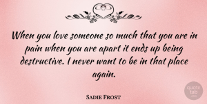 Sadie Frost Quote About Pain, Being In Love, When You Love Someone: When You Love Someone So...