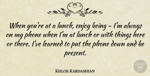 Khloe Kardashian Quote About Learned, Phone: When Youre At A Lunch...