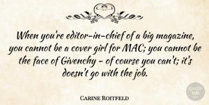 Cannot Quotes, Carine Roitfeld Quote About Cannot, Course, Cover: When Youre Editor In Chief...