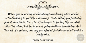 Drew Barrymore Quote About Nice, Kids, Thinking: When Youre Young Youre Always...