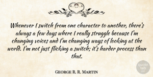 Changing Quotes, George R. R. Martin Quote About Changing, Days, Few, Harder, Looking: Whenever I Switch From One...