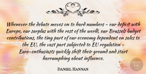 Deficit Quotes, Daniel Hannan Quote About Brussels, Debate, Deficit, Dependent, Economy: Whenever The Debate Moves On...
