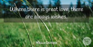 Willa Cather Quote About Love, Sympathy, Valentines Day: Where There Is Great Love...