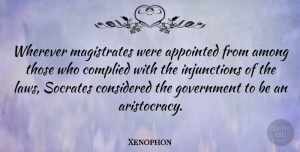 Xenophon Quote About Among, Appointed, Considered, Government, Socrates: Wherever Magistrates Were Appointed From...