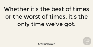 Time Quotes, Art Buchwald Quote About Inspirational, Time, Acceptance: Whether Its The Best Of...