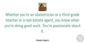 Susan Isaacs Quote About Estate, Good, Passionate, Teacher, Whether: Whether Youre An Obstetrician Or...