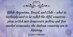 Elliott Abrams Quote About Country, Argentina, Textbooks: While Argentina Brazil And Chile...