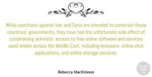 Access Quotes, Rebecca MacKinnon Quote About Access, Across, Chat, Constrain, Effect: While Sanctions Against Iran And...