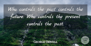 Time Quotes, George Orwell Quote About Dream, Peace, Time: Who Controls The Past Controls...