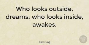 Life Quotes, Carl Jung Quote About Life, Beautiful, Dream: Who Looks Outside Dreams Who...