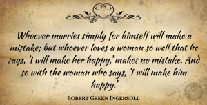 Robert Green Ingersoll Quote About Himself, Loves, Marries, Simply, Whoever: Whoever Marries Simply For Himself...