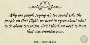 Paul Greengrass Quote About Thinking, Talking, People: Why Are People Saying Its...