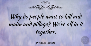 Phyllis Logan Quote About People: Why Do People Want To...