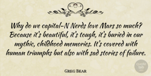 Mars Quotes, Greg Bear Quote About Buried, Childhood, Covered, Failure, Human: Why Do We Capital N...