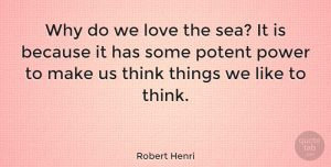 Thinking Quotes, Robert Henri Quote About Beach, Ocean, Thinking: Why Do We Love The...