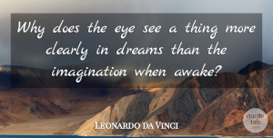 Leonardo da Vinci Quote About Inspirational, Life, Dream: Why Does The Eye See...