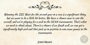 John Brady Quote About Bit, Chance, Finish, Games, High: Winning The Sec West For...