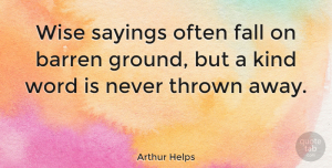 Wise Quotes, Arthur Helps Quote About Inspirational, Wise, Gratitude: Wise Sayings Often Fall On...
