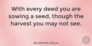 Life Quotes, Ella Wheeler Wilcox Quote About Inspirational, Life, Helping Others: With Every Deed You Are...