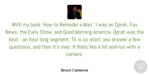 Oprah Quotes, Bruce Cameron Quote About Answer, Best, Book, Early, Feels: With My Book How To...