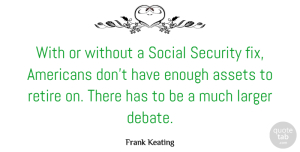 Assets Quotes, Frank Keating Quote About American Musician, Assets, Larger, Social: With Or Without A Social...