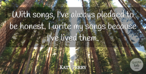 Honest Quotes, Katy Perry Quote About Song, Writing, Honest: With Songs Ive Always Pledged...