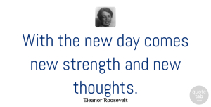 Good Morning Quotes, Eleanor Roosevelt Quote About Inspirational, Good Morning, Strength: With The New Day Comes...