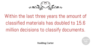 Amount Quotes, Hodding Carter Quote About American Journalist, Amount, Classified, Classify, Last: Within The Last Three Years...