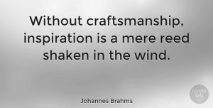 Johannes Brahms Quote About Inspirational, Inspiring, Wind: Without Craftsmanship Inspiration Is A...