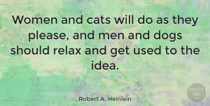 Love Quotes, Robert A. Heinlein Quote About Love, Inspirational, Funny: Women And Cats Will Do...