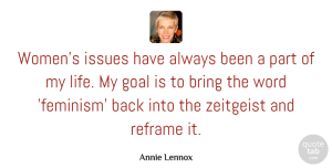 Annie Lennox Quote About Issues, Goal, Feminism: Womens Issues Have Always Been...