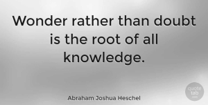 Abraham Joshua Heschel Quote About Inspirational, Inspiring, Business: Wonder Rather Than Doubt Is...